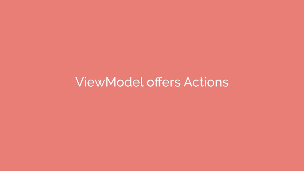 ViewModel offers Actions