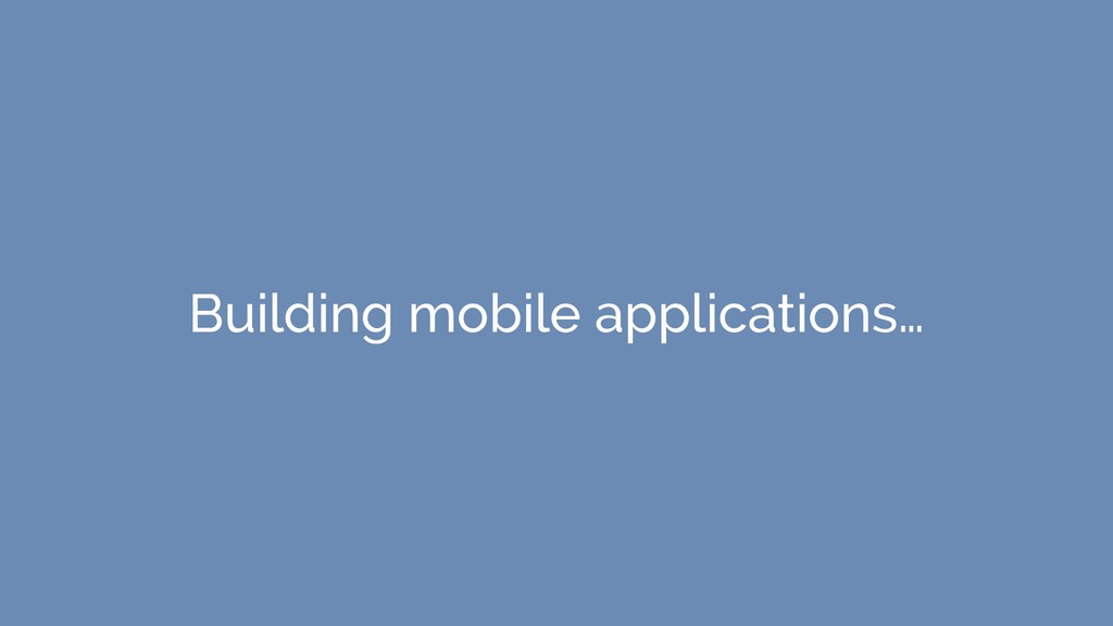 Building mobile applications…