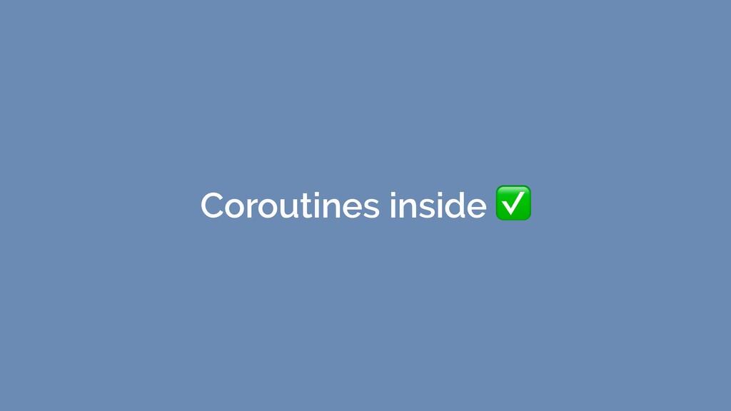 Coroutines inside ✅
