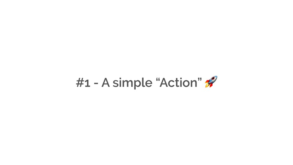 """#1 - A simple """"Action"""""""