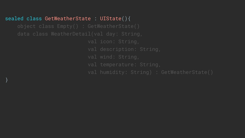 sealed class GetWeatherState : UIState(){ objec...