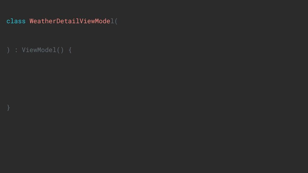 class WeatherDetailViewModel( ) : ViewModel() {...