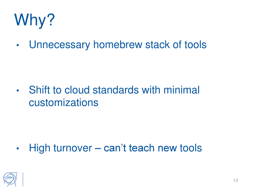 Why? • Unnecessary homebrew stack of tools • Sh...