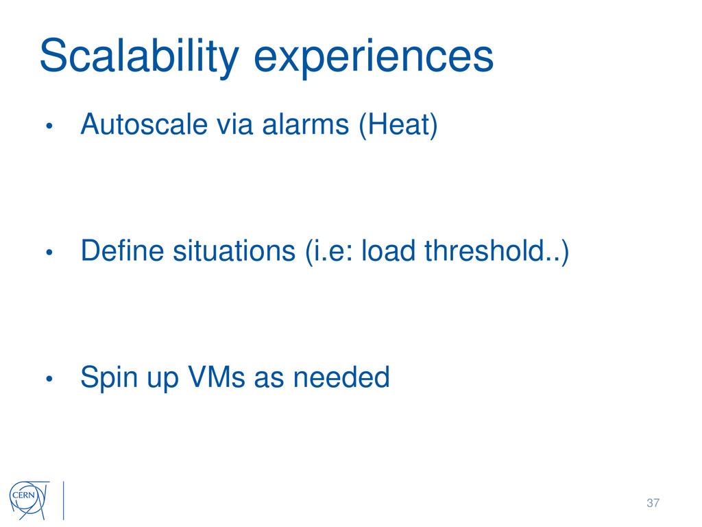 Scalability experiences • Autoscale via alarms ...