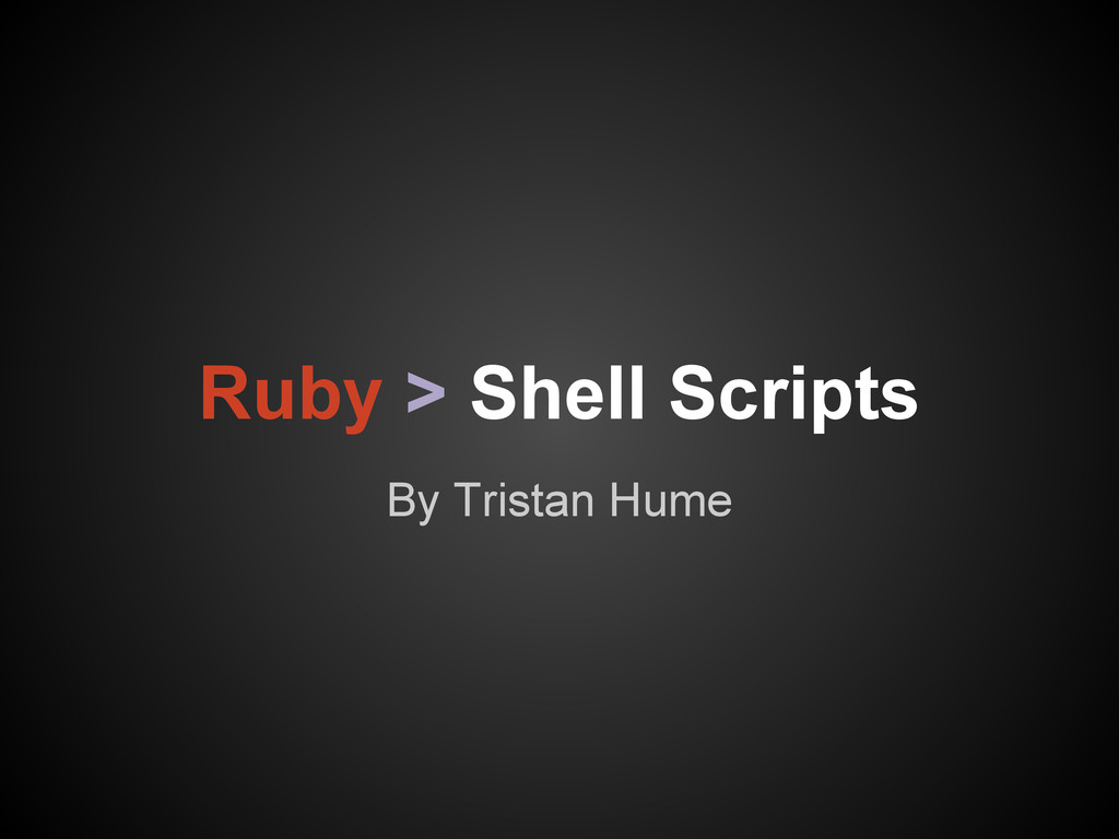 Ruby > Shell Scripts By Tristan Hume