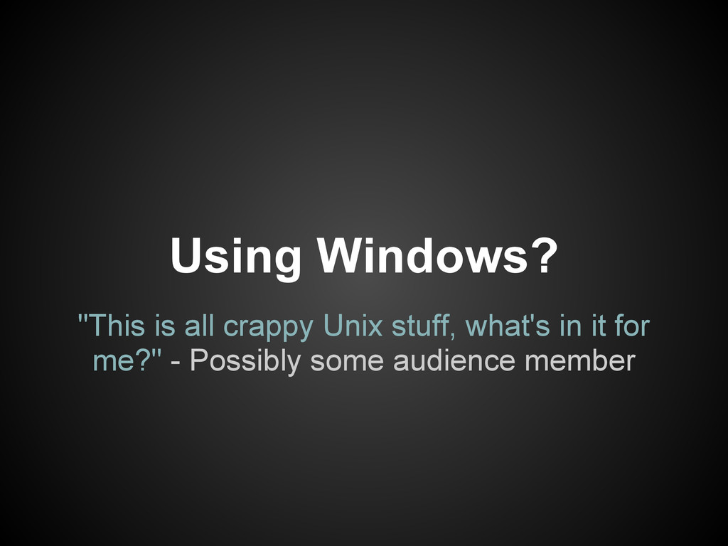 """""""This is all crappy Unix stuff, what's in it fo..."""