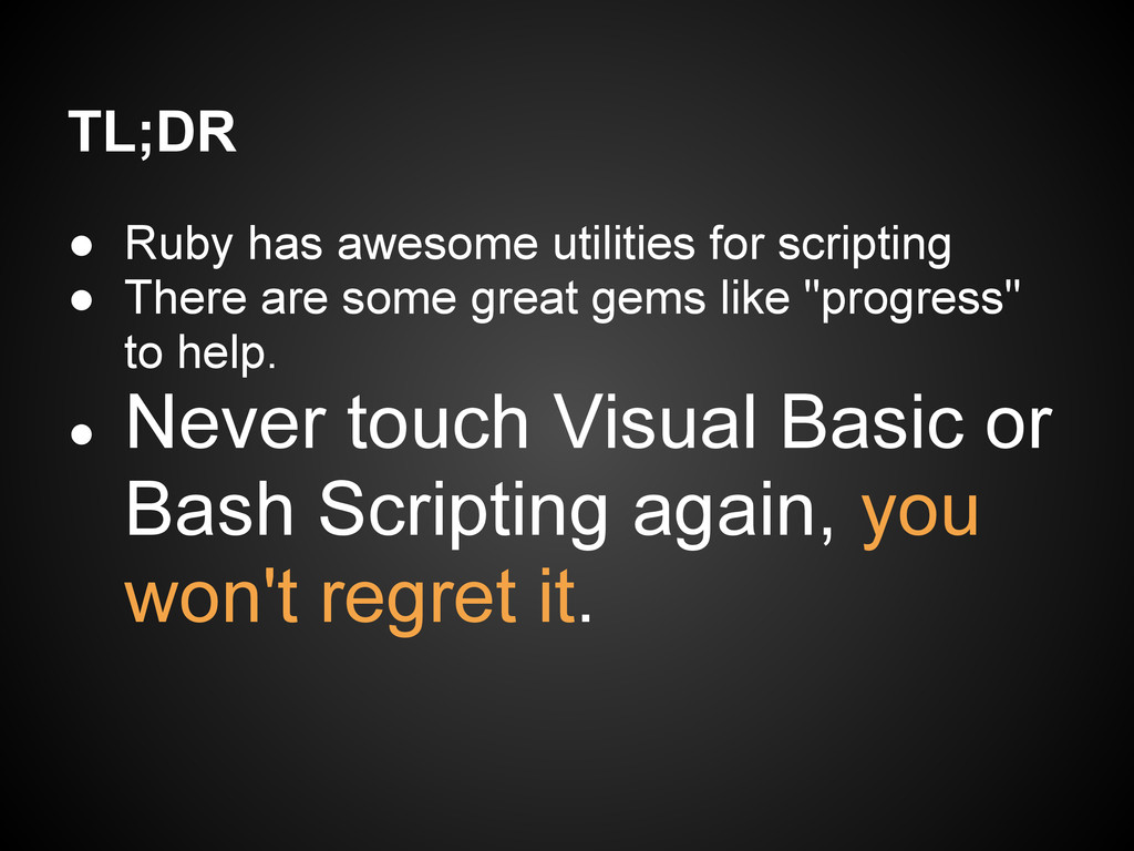 TL;DR ● Ruby has awesome utilities for scriptin...