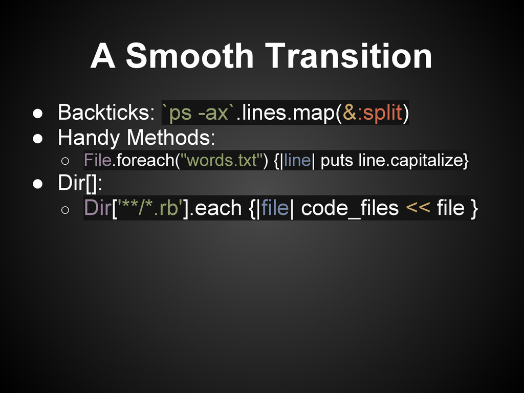 A Smooth Transition ● Backticks: `ps -ax`.lines...