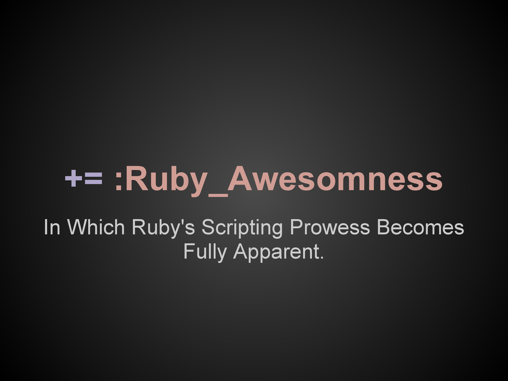 In Which Ruby's Scripting Prowess Becomes Fully...