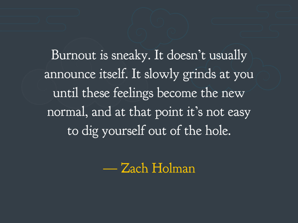 Burnout is sneaky. It doesn't usually announce ...