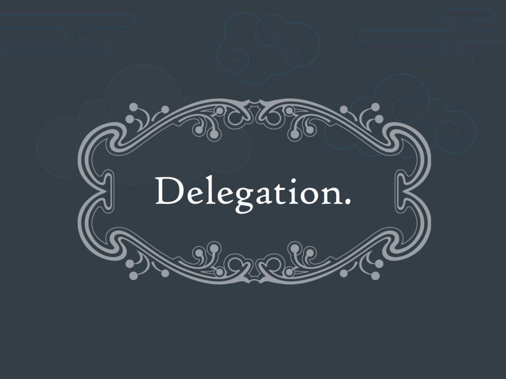 Delegation.