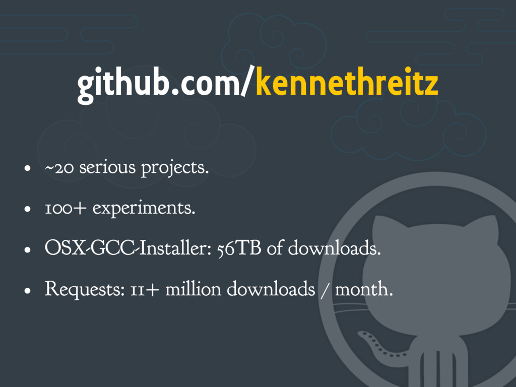 github.com/kennethreitz • ~20 serious projects....