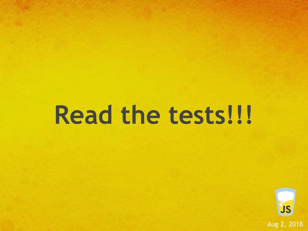 Aug 2, 2018 Read the tests!!!