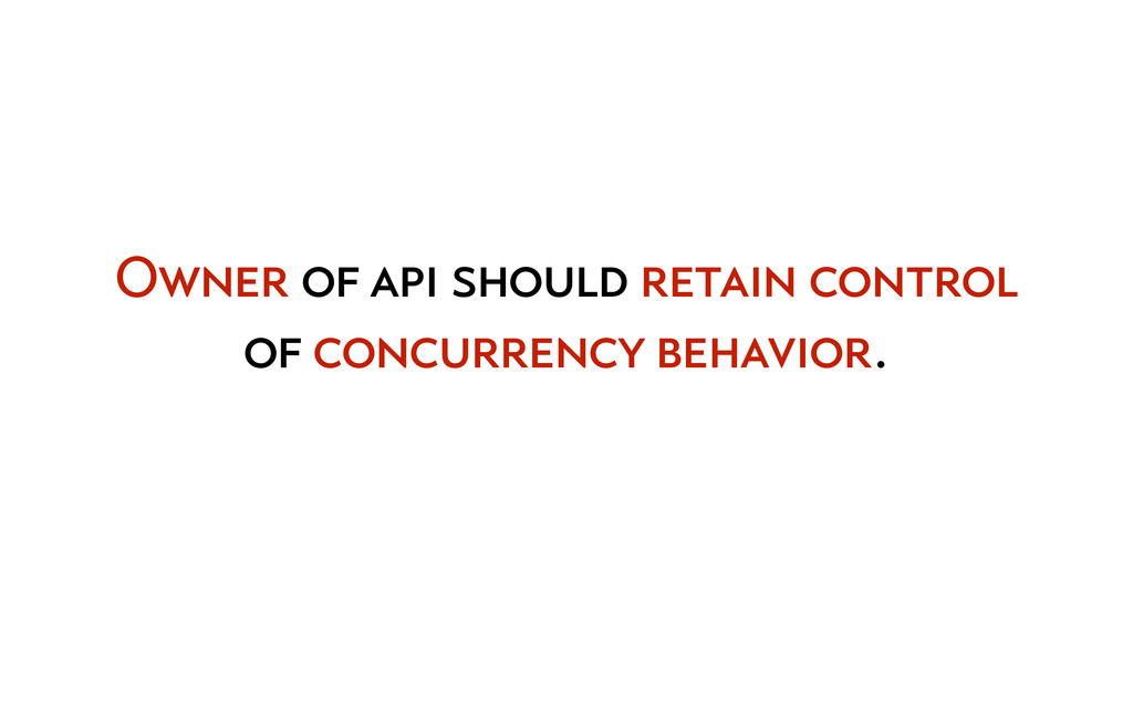 Owner of api should retain control of concurren...