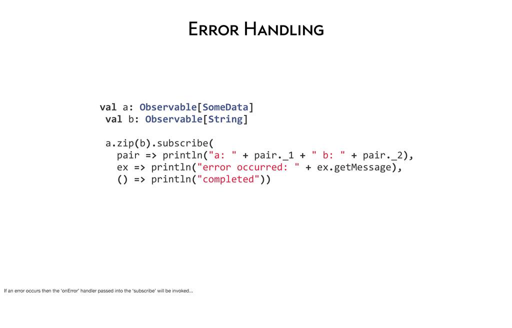 Error Handling  val a: Observable[Some...