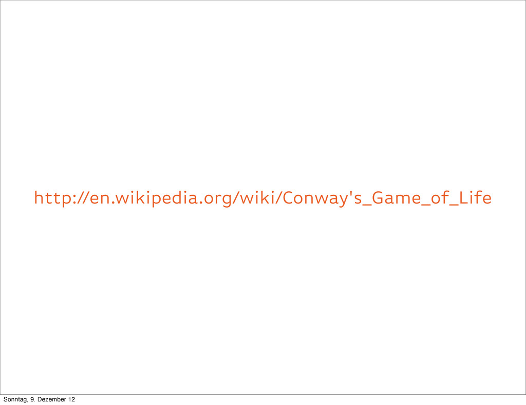 http://en.wikipedia.org/wiki/Conway's_Game_of_L...