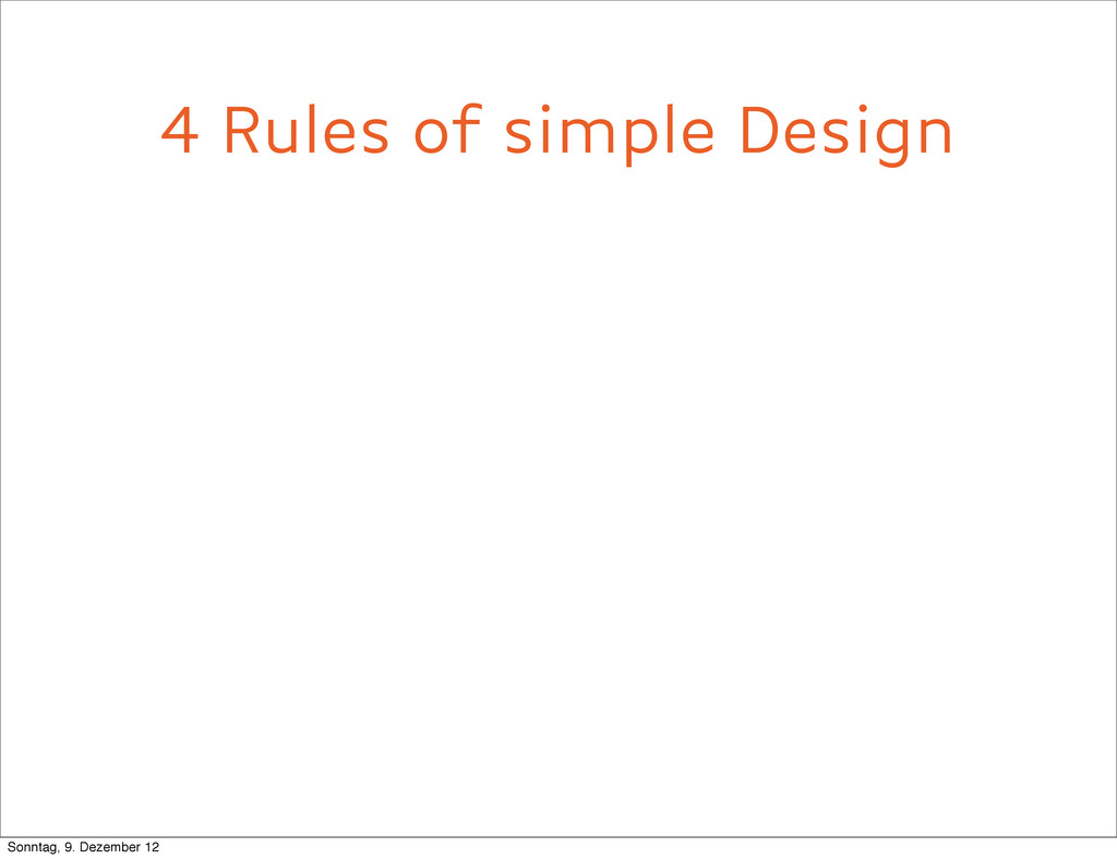 4 Rules of simple Design Sonntag, 9. Dezember 12