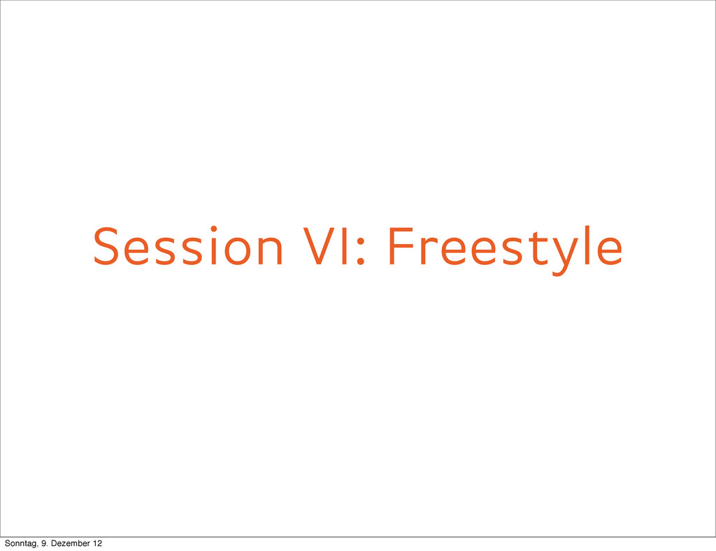 Session VI: Freestyle Give it your best shot So...