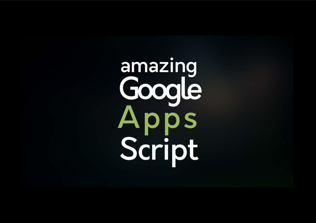 amazing Google Apps Script