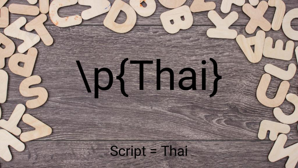 \p{Thai} Script = Thai
