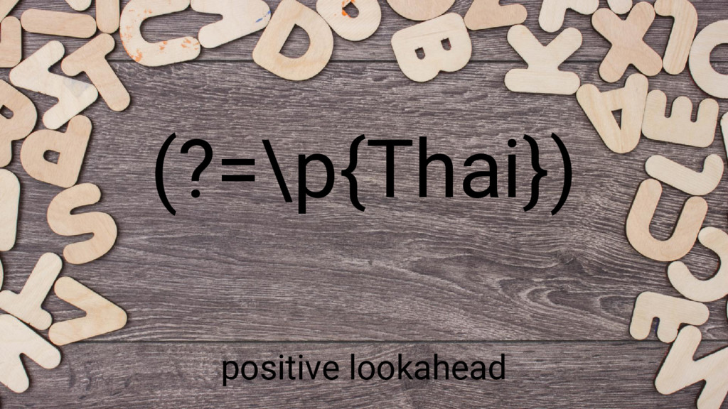 (?=\p{Thai}) positive lookahead