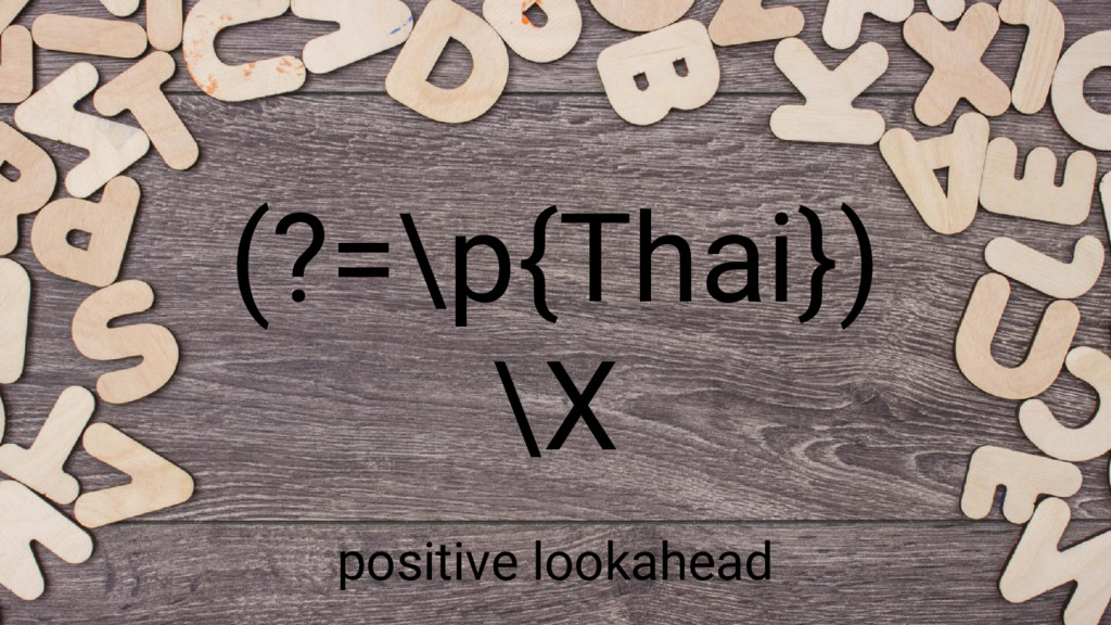 (?=\p{Thai}) \X positive lookahead