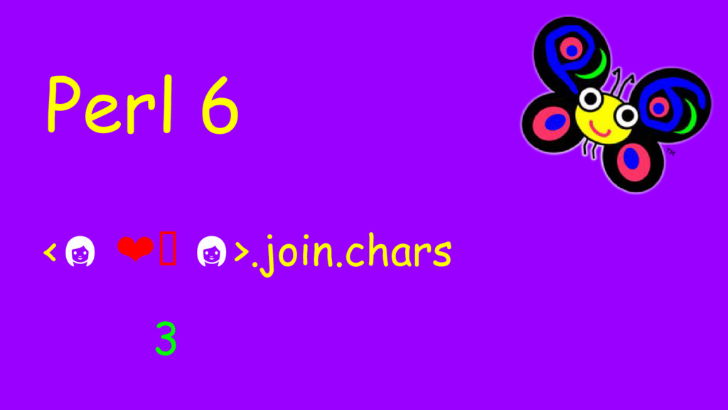 Perl 6 < ❤ >.join.chars 3