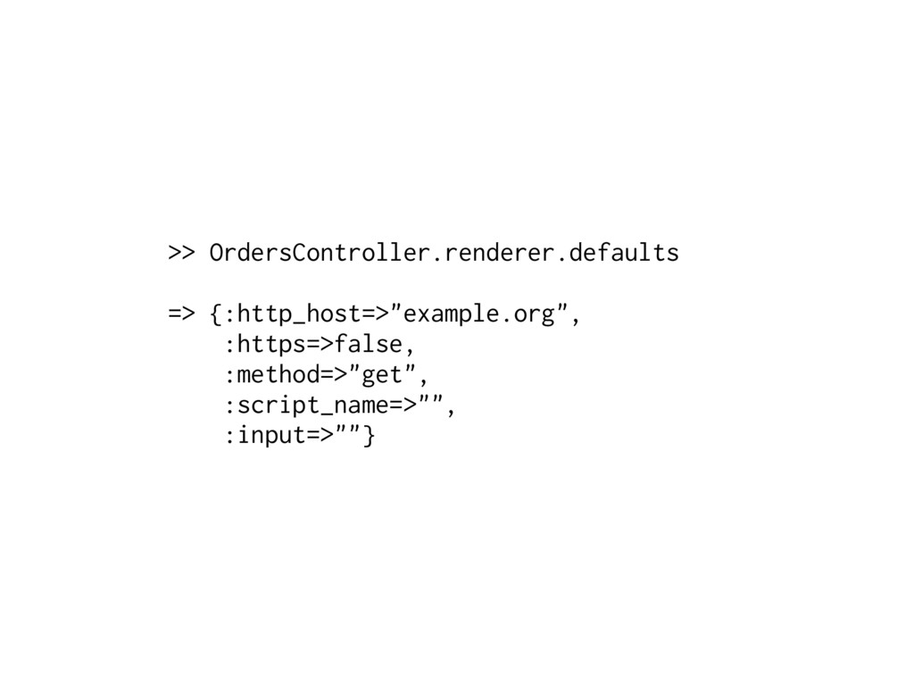 >> OrdersController.renderer.defaults => {:http...