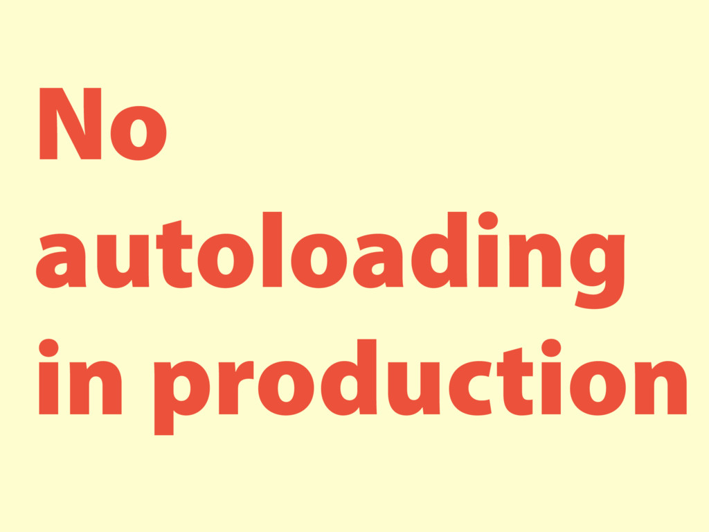 No autoloading in production