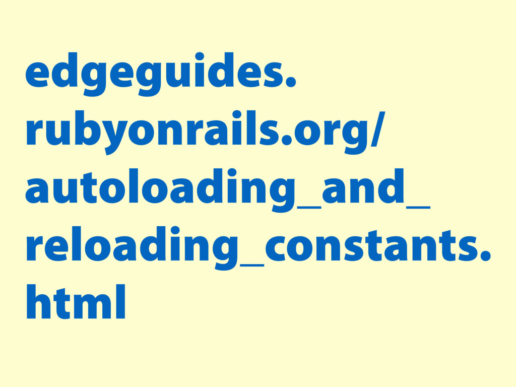 edgeguides. rubyonrails.org/ autoloading_and_ r...