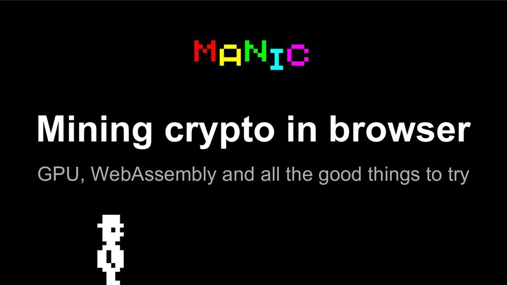 Mining crypto in browser GPU, WebAssembly and a...