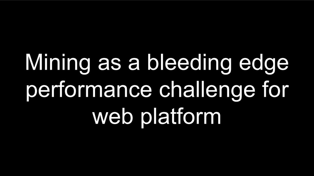 Mining as a bleeding edge performance challenge...