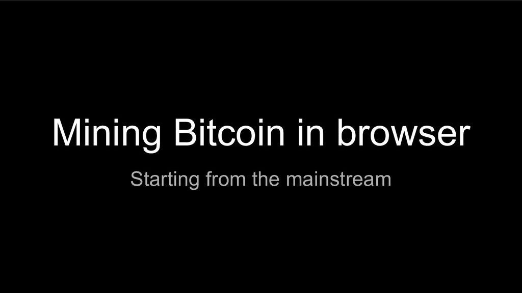 Mining Bitcoin in browser Starting from the mai...