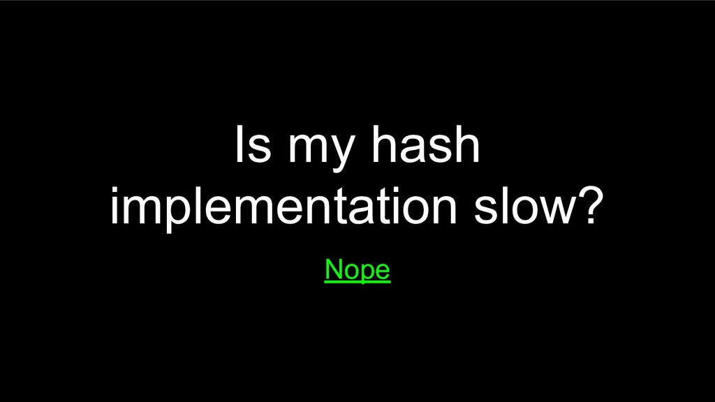 Is my hash implementation slow? Nope