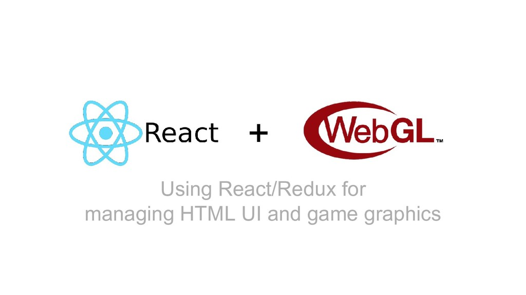 + Using React/Redux for managing HTML UI and ga...