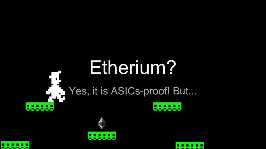 Etherium? Yes, it is ASICs-proof! But...