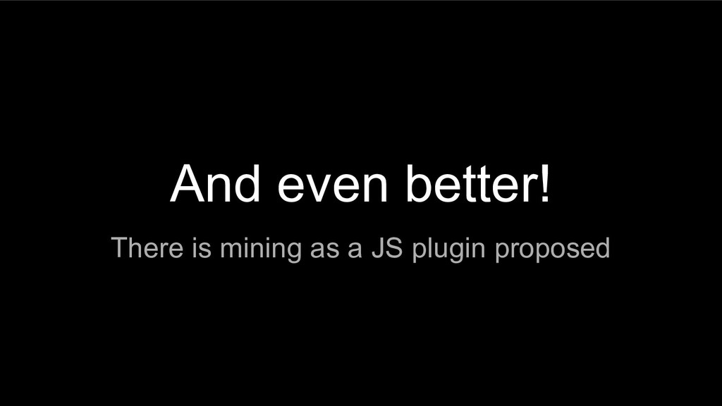 And even better! There is mining as a JS plugin...