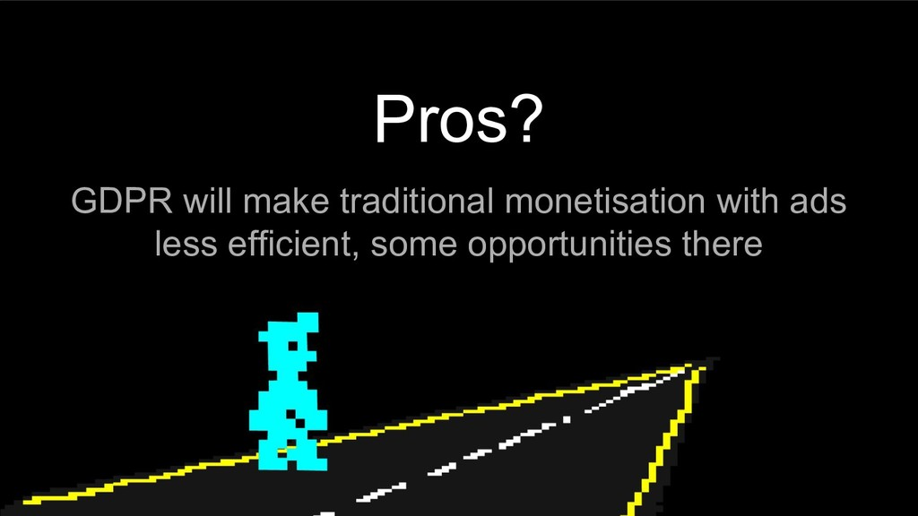 Pros? GDPR will make traditional monetisation w...