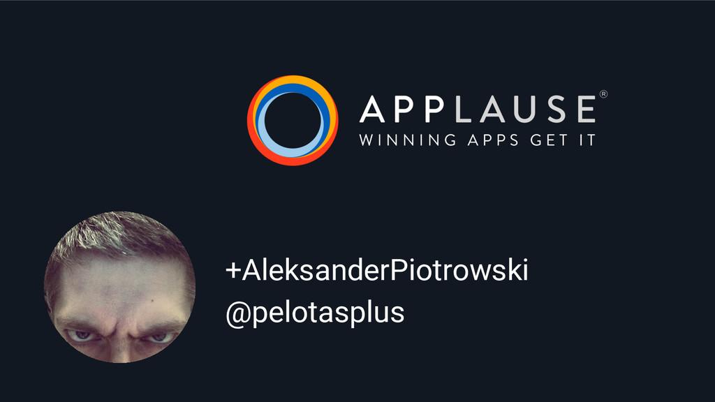 +AleksanderPiotrowski @pelotasplus