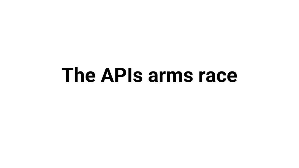 The APIs arms race