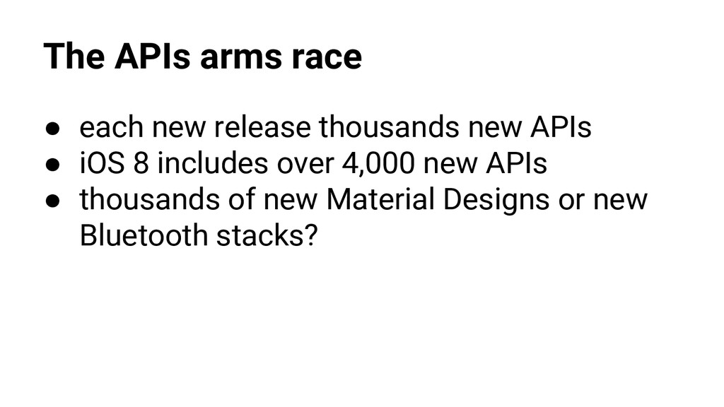 The APIs arms race ● each new release thousands...
