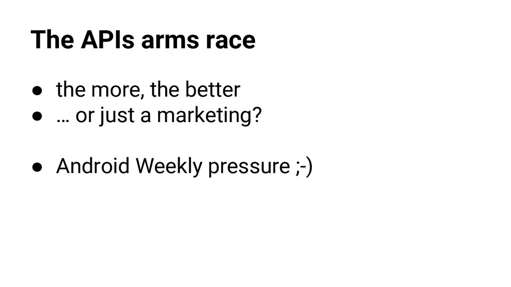 The APIs arms race ● the more, the better ● … o...