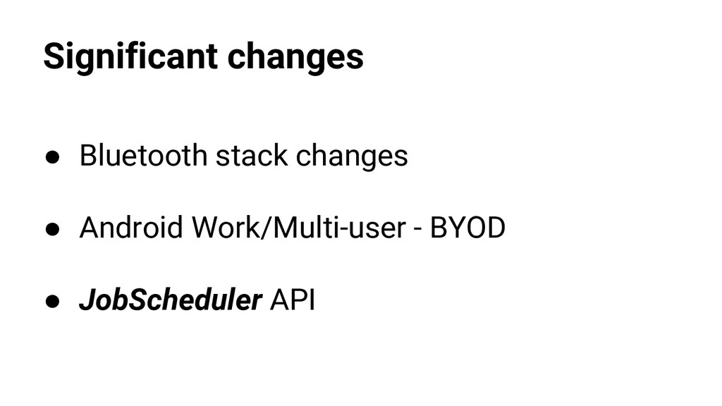Significant changes ● Bluetooth stack changes ●...