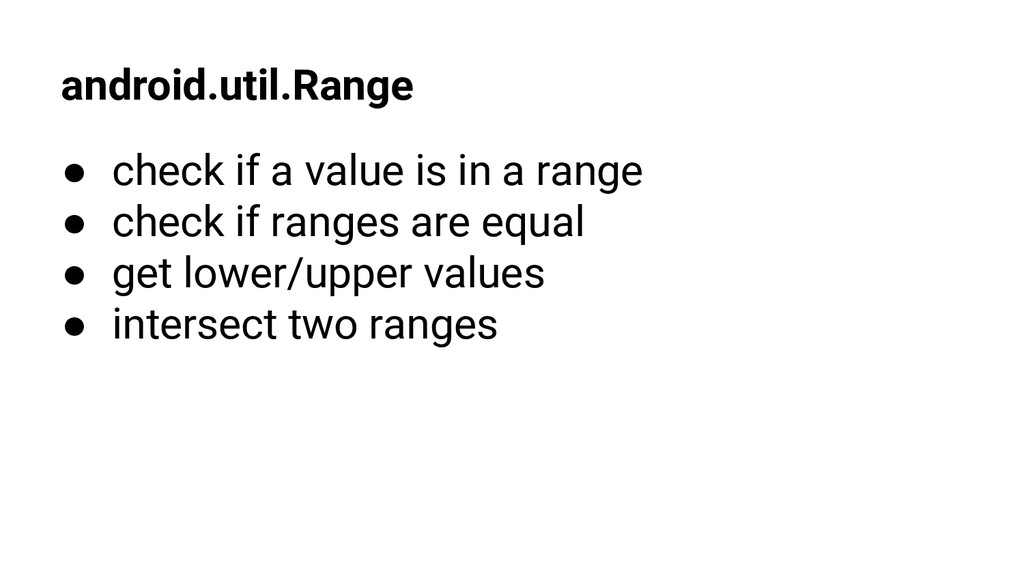 android.util.Range ● check if a value is in a r...
