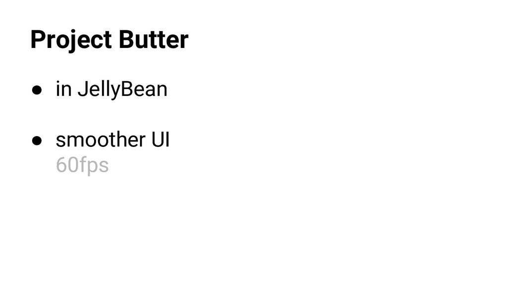 Project Butter ● in JellyBean ● smoother UI 60f...