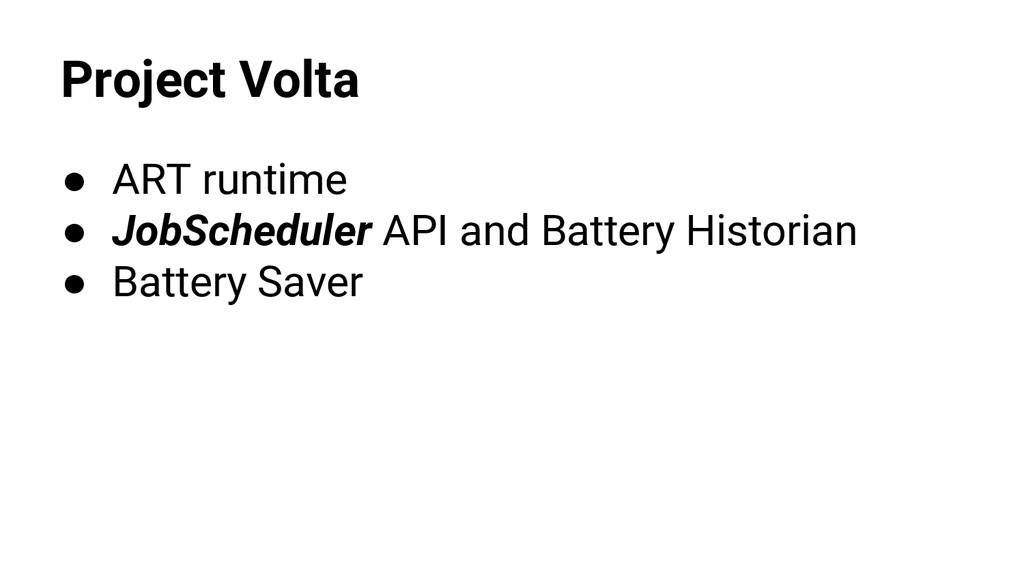 Project Volta ● ART runtime ● JobScheduler API ...