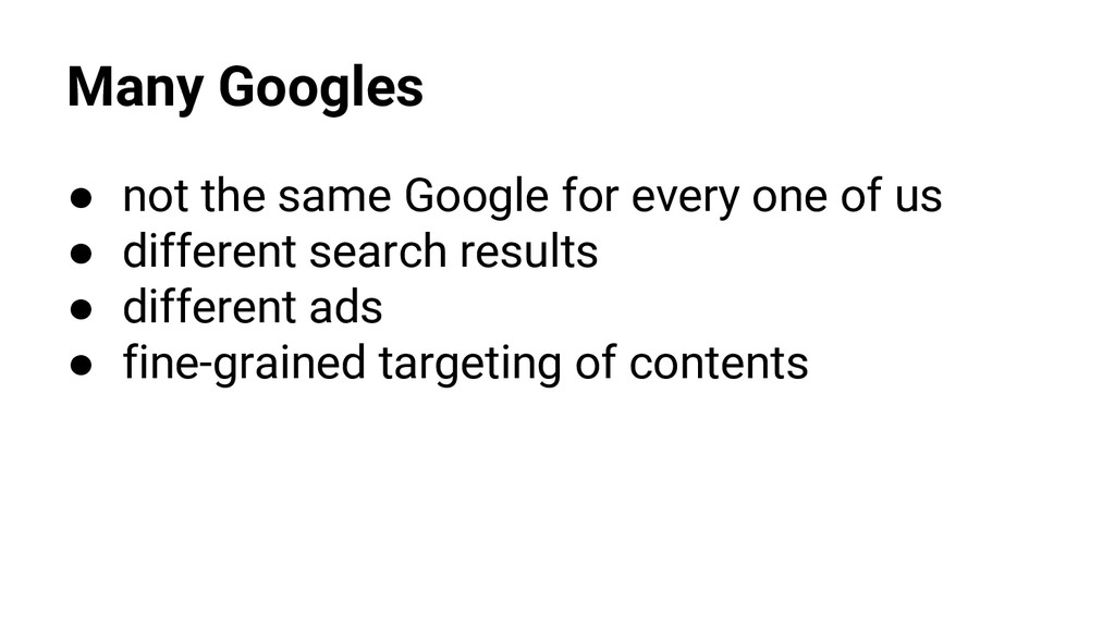 Many Googles ● not the same Google for every on...
