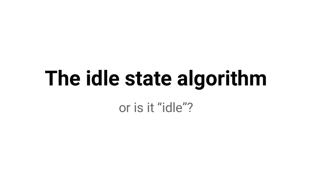 """The idle state algorithm or is it """"idle""""?"""