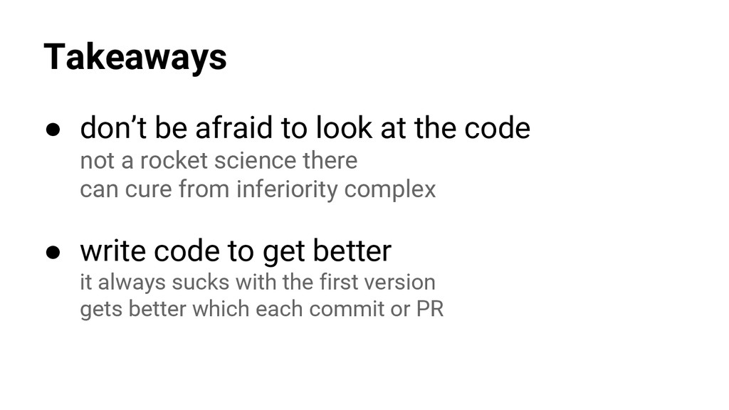 Takeaways ● don't be afraid to look at the code...