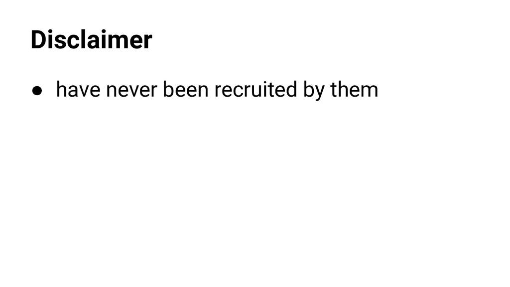 Disclaimer ● have never been recruited by them